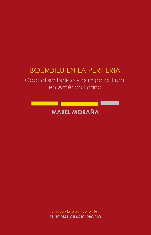 Bourdieu en la Periferia. Capital simbólico y campo cultural en América Latina (
