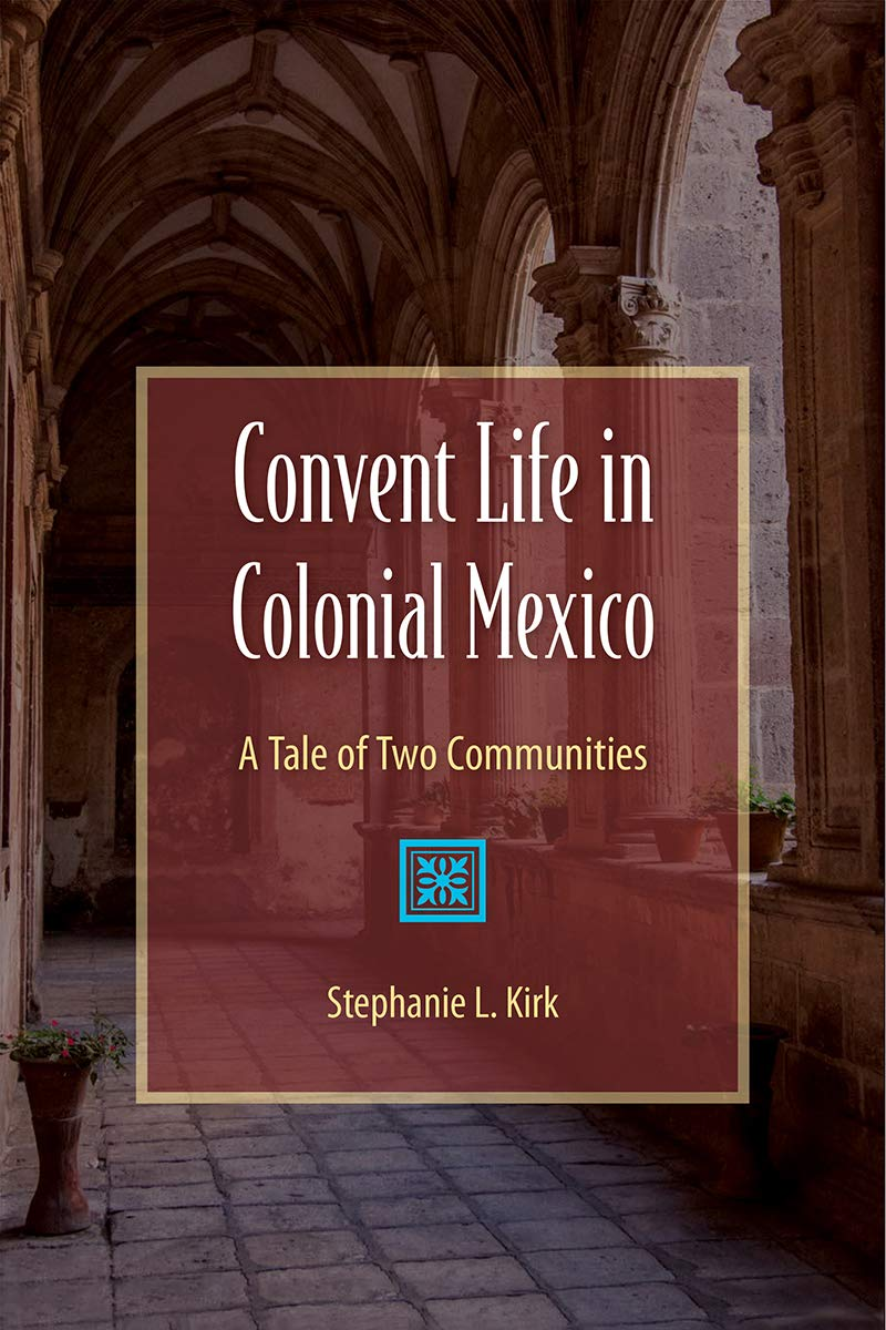 Convent Life in Colonial Mexico: A Tale of Two Communities